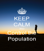 KEEP CALM AND Control the Population - Personalised Poster A4 size