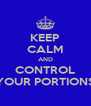 KEEP CALM AND CONTROL YOUR PORTIONS - Personalised Poster A4 size
