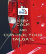 KEEP CALM AND CONTROL YOUR TAILGATE - Personalised Poster A4 size