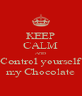 KEEP CALM AND Control yourself my Chocolate - Personalised Poster A4 size