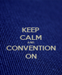 KEEP CALM AND CONVENTION ON - Personalised Poster A4 size