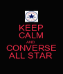 KEEP CALM AND CONVERSE ALL STAR - Personalised Poster A4 size