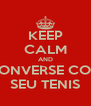 KEEP CALM AND CONVERSE COM SEU TENIS - Personalised Poster A4 size