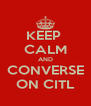 KEEP  CALM AND CONVERSE ON CITL - Personalised Poster A4 size