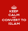 KEEP CALM AND CONVERT TO ISLAM - Personalised Poster A4 size