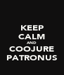 KEEP CALM AND COOJURE PATRONUS - Personalised Poster A4 size