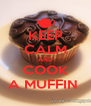 KEEP CALM AND COOK A MUFFIN  - Personalised Poster A4 size