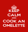 KEEP CALM AND COOK AN OMELETTE - Personalised Poster A4 size