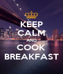 KEEP CALM AND COOK BREAKFAST - Personalised Poster A4 size