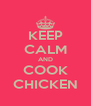 KEEP CALM AND COOK CHICKEN - Personalised Poster A4 size