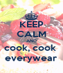 KEEP CALM AND cook, cook  everywear - Personalised Poster A4 size