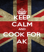 KEEP CALM AND COOK FOR AK - Personalised Poster A4 size