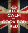 KEEP CALM AND COOK FOR RED - Personalised Poster A4 size