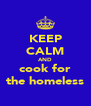 KEEP CALM AND cook for the homeless - Personalised Poster A4 size
