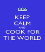 KEEP CALM AND COOK FOR THE WORLD - Personalised Poster A4 size