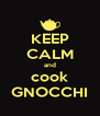 KEEP CALM and cook GNOCCHI - Personalised Poster A4 size