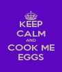 KEEP CALM AND COOK ME EGGS - Personalised Poster A4 size
