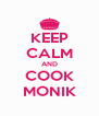 KEEP CALM AND COOK MONIK - Personalised Poster A4 size