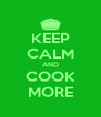 KEEP CALM AND COOK MORE - Personalised Poster A4 size