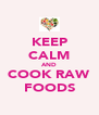 KEEP CALM AND COOK RAW FOODS - Personalised Poster A4 size