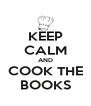 KEEP CALM AND COOK THE BOOKS - Personalised Poster A4 size
