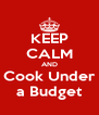 KEEP CALM AND Cook Under a Budget - Personalised Poster A4 size