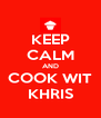 KEEP CALM AND COOK WIT KHRIS - Personalised Poster A4 size