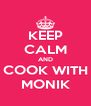 KEEP CALM AND COOK WITH MONIK - Personalised Poster A4 size