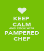 KEEP  CALM AND COOK WITH PAMPERED CHEF - Personalised Poster A4 size