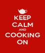 KEEP CALM AND COOKING ON - Personalised Poster A4 size