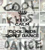 KEEP CALM AND COOL KIDS DON'T DANCE - Personalised Poster A4 size