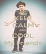KEEP CALM AND COOL My Friends - Personalised Poster A4 size