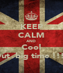 KEEP CALM AND Cool Out  big time !!!! - Personalised Poster A4 size
