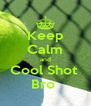 Keep Calm and Cool Shot  Bro  - Personalised Poster A4 size