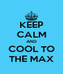 KEEP CALM AND COOL TO THE MAX - Personalised Poster A4 size
