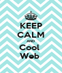 KEEP CALM AND Cool  Web  - Personalised Poster A4 size