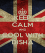 KEEP CALM AND COOL WITH DISHA - Personalised Poster A4 size