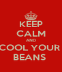 KEEP CALM AND COOL YOUR  BEANS  - Personalised Poster A4 size