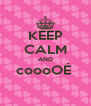 KEEP CALM AND coooOÉ   - Personalised Poster A4 size