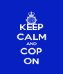 KEEP CALM AND COP ON - Personalised Poster A4 size