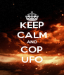 KEEP CALM AND COP  UFO  - Personalised Poster A4 size