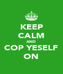 KEEP CALM AND COP YESELF ON - Personalised Poster A4 size