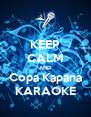 KEEP CALM AND Copa Kapana KARAOKE - Personalised Poster A4 size