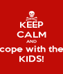 KEEP CALM AND cope with the KIDS! - Personalised Poster A4 size