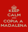 KEEP CALM AND COPIA A  MADALENA - Personalised Poster A4 size
