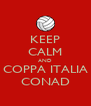 KEEP CALM AND COPPA ITALIA CONAD - Personalised Poster A4 size
