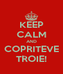 KEEP CALM AND COPRITEVE TROIE! - Personalised Poster A4 size