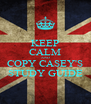 KEEP CALM AND COPY CASEY'S STUDY GUIDE - Personalised Poster A4 size
