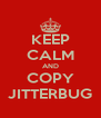 KEEP CALM AND COPY JITTERBUG - Personalised Poster A4 size