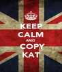 KEEP CALM AND  COPY KAT - Personalised Poster A4 size